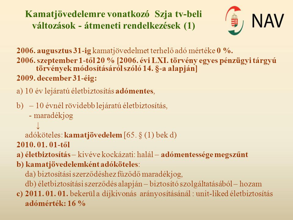Kamatjövedelemre vonatkozó Szja tv-beli változások - átmeneti rendelkezések (1) 2006. augusztus 31-ig kamatjövedelmet terhelő adó mértéke 0 %. 2006. s