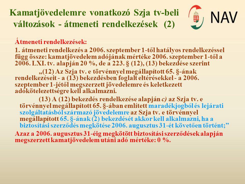 Kamatjövedelemre vonatkozó Szja tv-beli változások - átmeneti rendelkezések (2) Átmeneti rendelkezések: 1. átmeneti rendelkezés a 2006. szeptember 1-t