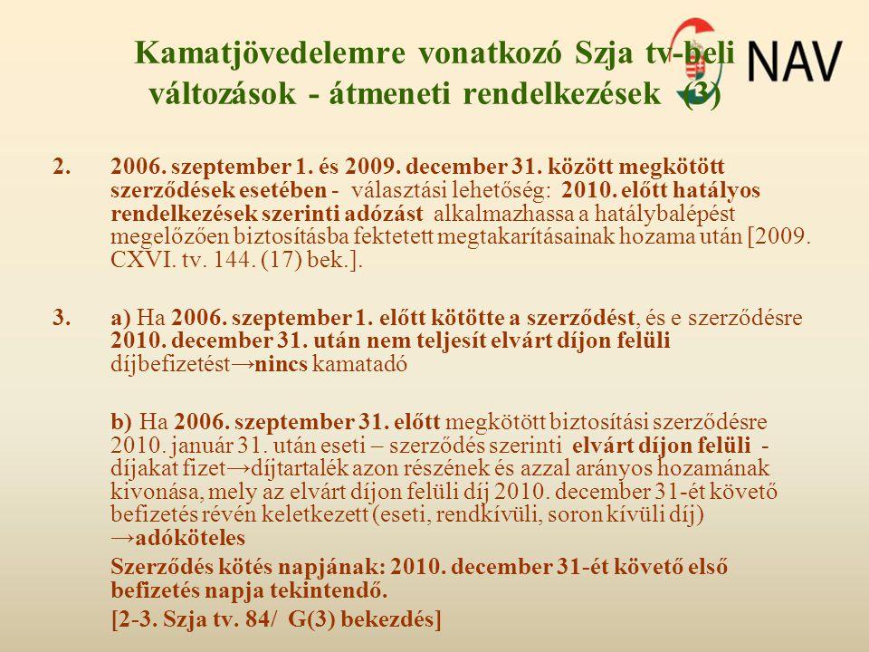 Kamatjövedelemre vonatkozó Szja tv-beli változások - átmeneti rendelkezések (3) 2.2006. szeptember 1. és 2009. december 31. között megkötött szerződés
