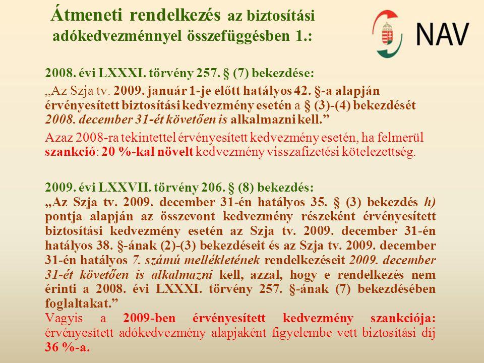 """Átmeneti rendelkezés az biztosítási adókedvezménnyel összefüggésben 1.: 2008. évi LXXXI. törvény 257. § (7) bekezdése: """"Az Szja tv. 2009. január 1-je"""
