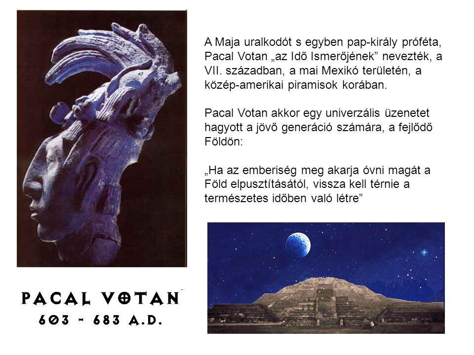 """A Maja uralkodót s egyben pap-király próféta, Pacal Votan """"az Idő Ismerőjének nevezték, a VII."""