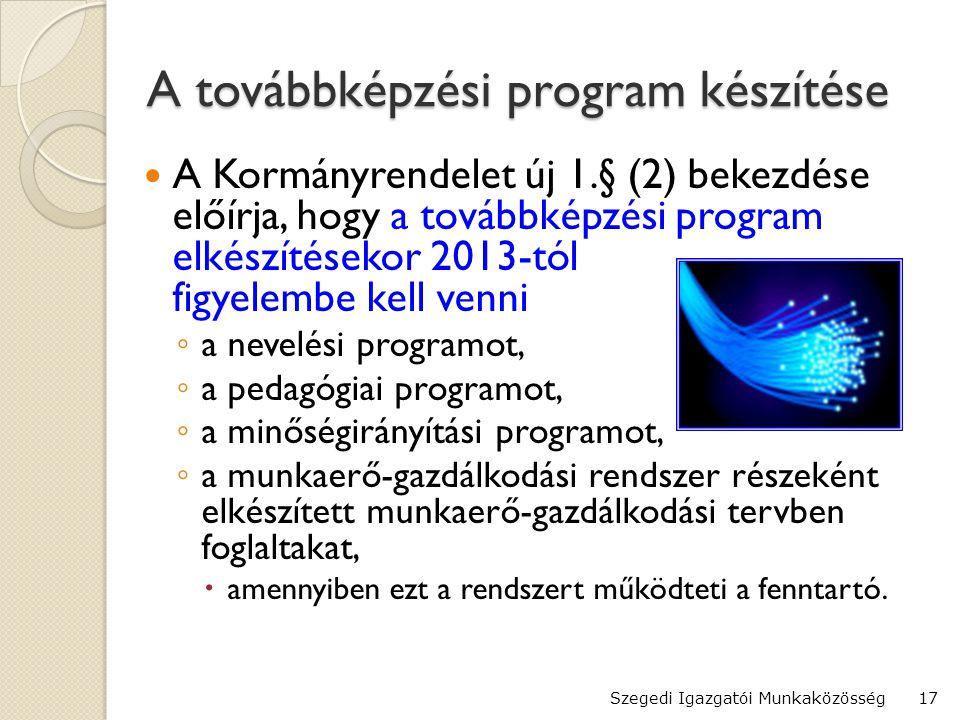 A továbbképzési program készítése  A Kormányrendelet új 1.§ (2) bekezdése előírja, hogy a továbbképzési program elkészítésekor 2013-tól figyelembe kell venni ◦ a nevelési programot, ◦ a pedagógiai programot, ◦ a minőségirányítási programot, ◦ a munkaerő-gazdálkodási rendszer részeként elkészített munkaerő-gazdálkodási tervben foglaltakat,  amennyiben ezt a rendszert működteti a fenntartó.