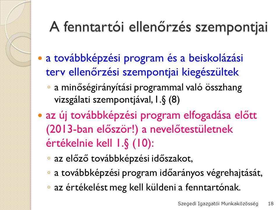 A fenntartói ellenőrzés szempontjai  a továbbképzési program és a beiskolázási terv ellenőrzési szempontjai kiegészültek ◦ a minőségirányítási programmal való összhang vizsgálati szempontjával, 1.§ (8)  az új továbbképzési program elfogadása előtt (2013-ban először!) a nevelőtestületnek értékelnie kell 1.§ (10): ◦ az előző továbbképzési időszakot, ◦ a továbbképzési program időarányos végrehajtását, ◦ az értékelést meg kell küldeni a fenntartónak.