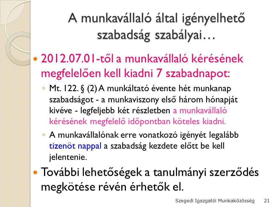 A munkavállaló által igényelhető szabadság szabályai…  2012.07.01-től a munkavállaló kérésének megfelelően kell kiadni 7 szabadnapot: ◦ Mt.
