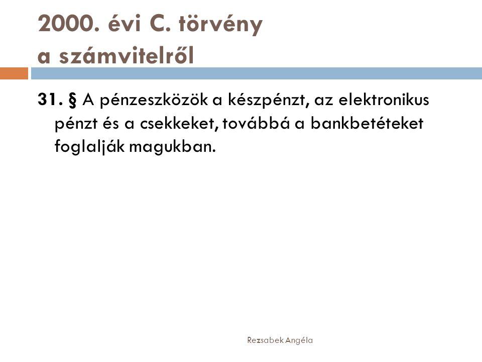 2000. évi C. törvény a számvitelről 31. § A pénzeszközök a készpénzt, az elektronikus pénzt és a csekkeket, továbbá a bankbetéteket foglalják magukban