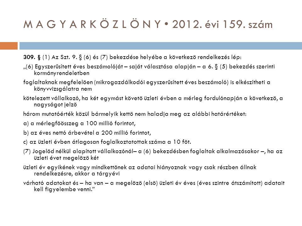 """M A G Y A R K Ö Z L Ö N Y • 2012. évi 159. szám 309. § (1) Az Szt. 9. § (6) és (7) bekezdése helyébe a következõ rendelkezés lép: """"(6) Egyszerûsített"""