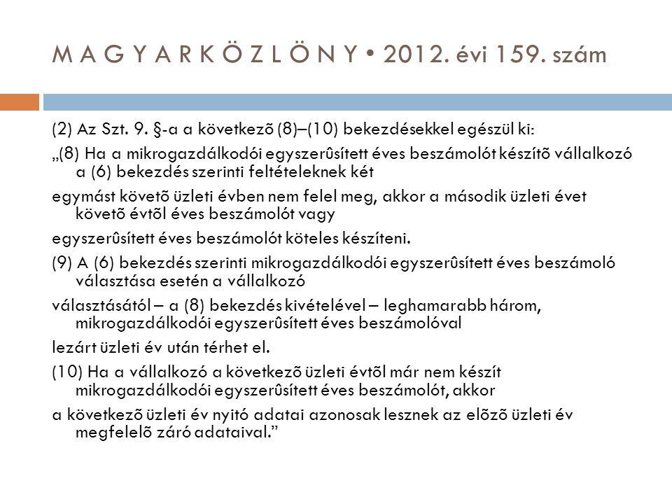 """M A G Y A R K Ö Z L Ö N Y • 2012. évi 159. szám (2) Az Szt. 9. §-a a következõ (8)–(10) bekezdésekkel egészül ki: """"(8) Ha a mikrogazdálkodói egyszerûs"""
