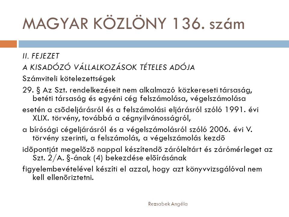 MAGYAR KÖZLÖNY 136. szám Rezsabek Angéla II. FEJEZET A KISADÓZÓ VÁLLALKOZÁSOK TÉTELES ADÓJA Számviteli kötelezettségek 29. § Az Szt. rendelkezéseit ne