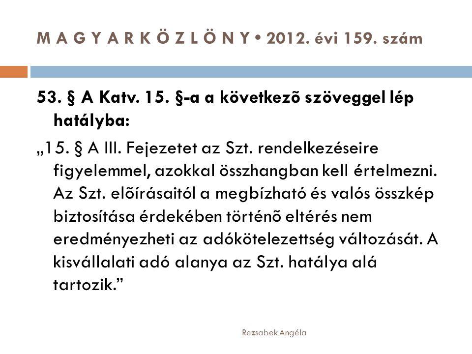 """M A G Y A R K Ö Z L Ö N Y • 2012. évi 159. szám Rezsabek Angéla 53. § A Katv. 15. §-a a következõ szöveggel lép hatályba: """"15. § A III. Fejezetet az S"""