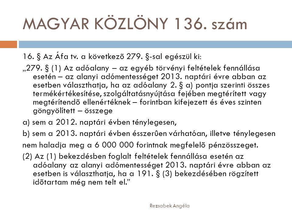 """MAGYAR KÖZLÖNY 136. szám Rezsabek Angéla 16. § Az Áfa tv. a következõ 279. §-sal egészül ki: """"279. § (1) Az adóalany – az egyéb törvényi feltételek fe"""
