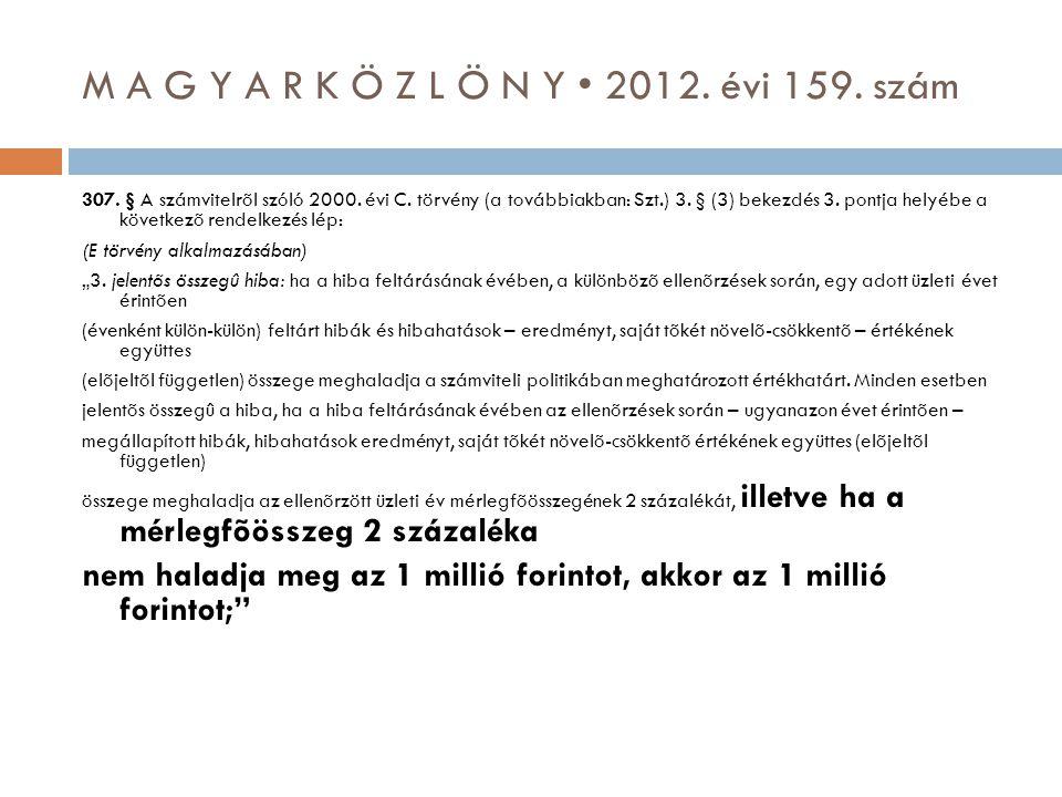 M A G Y A R K Ö Z L Ö N Y • 2012. évi 159. szám 307. § A számvitelrõl szóló 2000. évi C. törvény (a továbbiakban: Szt.) 3. § (3) bekezdés 3. pontja he