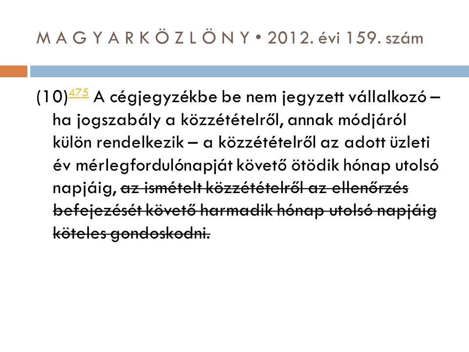 M A G Y A R K Ö Z L Ö N Y • 2012. évi 159. szám (10) 475 A cégjegyzékbe be nem jegyzett vállalkozó – ha jogszabály a közzétételről, annak módjáról kül
