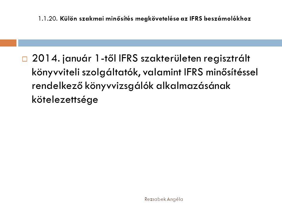 1.1.20. Külön szakmai minősítés megkövetelése az IFRS beszámolókhoz  2014. január 1-től IFRS szakterületen regisztrált könyvviteli szolgáltatók, vala