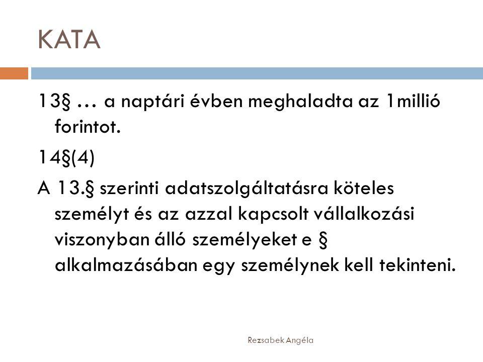 KATA Rezsabek Angéla 13§ … a naptári évben meghaladta az 1millió forintot. 14§(4) A 13.§ szerinti adatszolgáltatásra köteles személyt és az azzal kapc