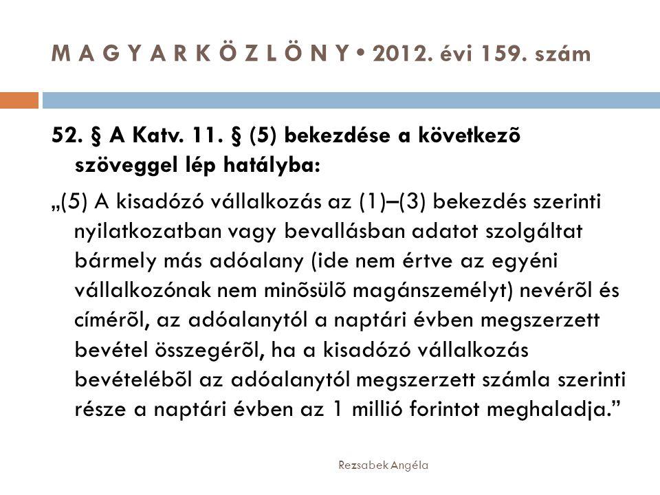 """M A G Y A R K Ö Z L Ö N Y • 2012. évi 159. szám Rezsabek Angéla 52. § A Katv. 11. § (5) bekezdése a következõ szöveggel lép hatályba: """"(5) A kisadózó"""