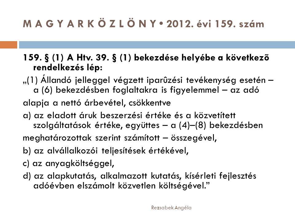 """M A G Y A R K Ö Z L Ö N Y • 2012. évi 159. szám Rezsabek Angéla 159. § (1) A Htv. 39. § (1) bekezdése helyébe a következõ rendelkezés lép: """"(1) Álland"""