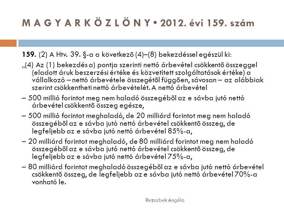 """M A G Y A R K Ö Z L Ö N Y • 2012. évi 159. szám Rezsabek Angéla 159. (2) A Htv. 39. §-a a következõ (4)–(8) bekezdéssel egészül ki: """"(4) Az (1) bekezd"""