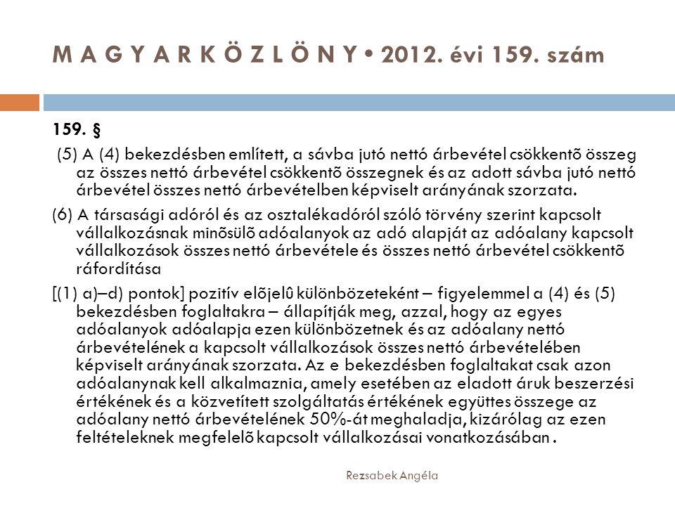 M A G Y A R K Ö Z L Ö N Y • 2012. évi 159. szám Rezsabek Angéla 159. § (5) A (4) bekezdésben említett, a sávba jutó nettó árbevétel csökkentõ összeg a