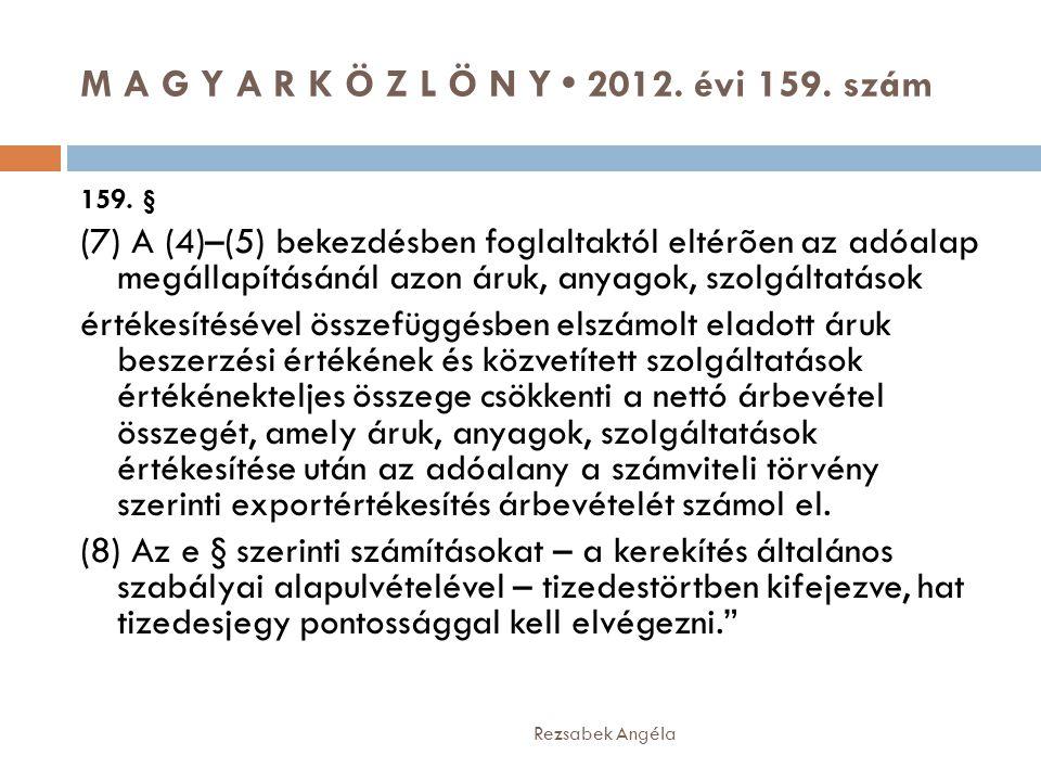 M A G Y A R K Ö Z L Ö N Y • 2012. évi 159. szám Rezsabek Angéla 159. § (7) A (4)–(5) bekezdésben foglaltaktól eltérõen az adóalap megállapításánál azo
