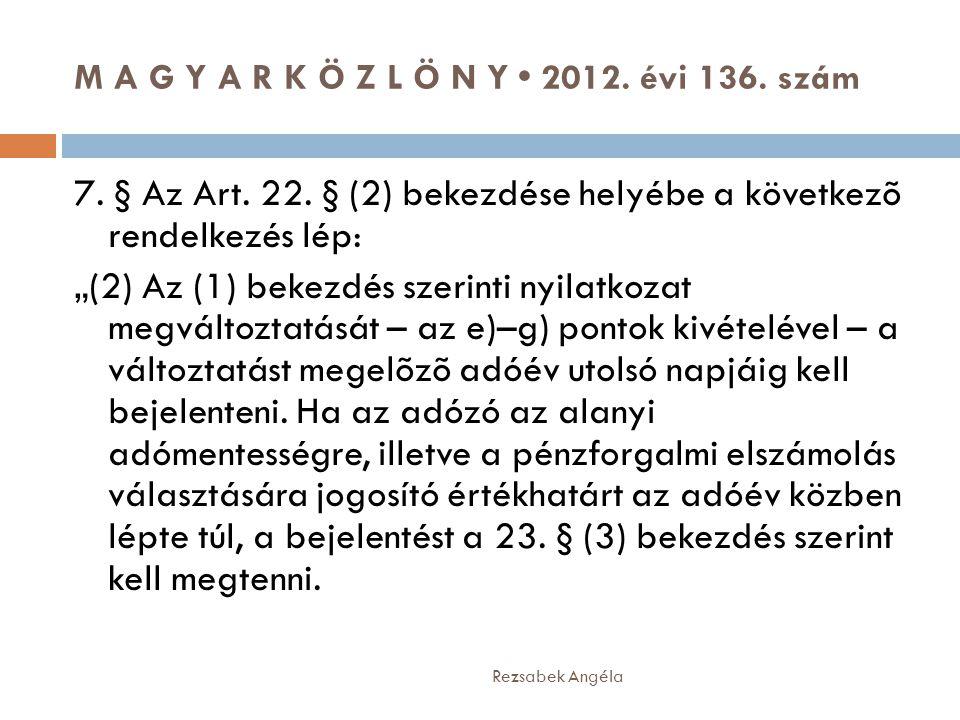 """M A G Y A R K Ö Z L Ö N Y • 2012. évi 136. szám Rezsabek Angéla 7. § Az Art. 22. § (2) bekezdése helyébe a következõ rendelkezés lép: """"(2) Az (1) beke"""