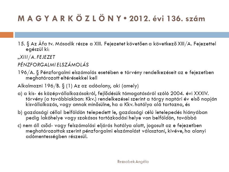 M A G Y A R K Ö Z L Ö N Y • 2012. évi 136. szám Rezsabek Angéla 15. § Az Áfa tv. Második része a XIII. Fejezetet követõen a következõ XIII/A. Fejezett