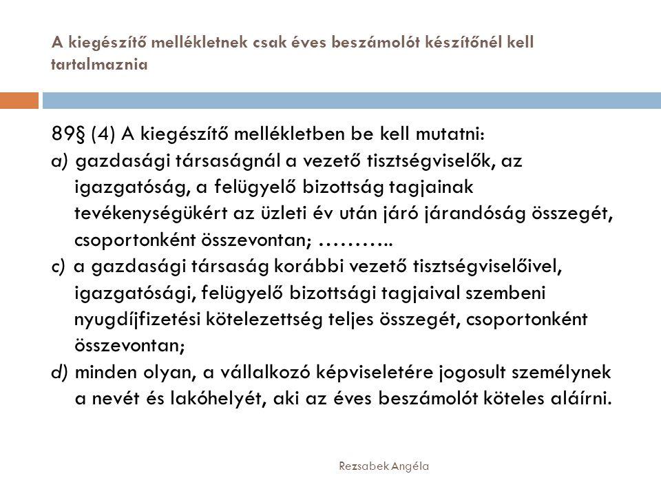 A kiegészítő mellékletnek csak éves beszámolót készítőnél kell tartalmaznia Rezsabek Angéla 89§ (4) A kiegészítő mellékletben be kell mutatni: a) gazd