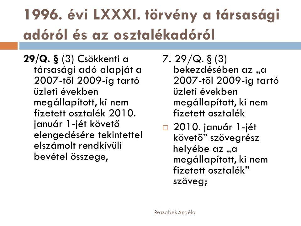 1996. évi LXXXI. törvény a társasági adóról és az osztalékadóról 29/Q. § (3) Csökkenti a társasági adó alapját a 2007-től 2009-ig tartó üzleti években