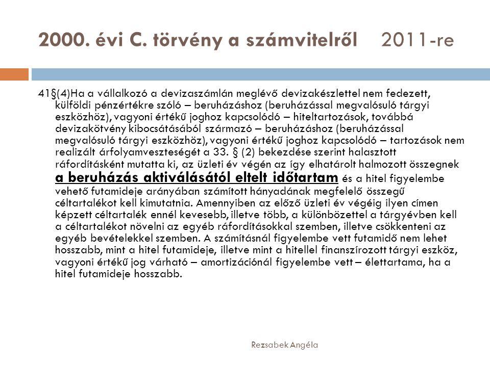 2000. évi C. törvény a számvitelről 2011-re 41§(4)Ha a vállalkozó a devizaszámlán meglévő devizakészlettel nem fedezett, külföldi pénzértékre szóló –