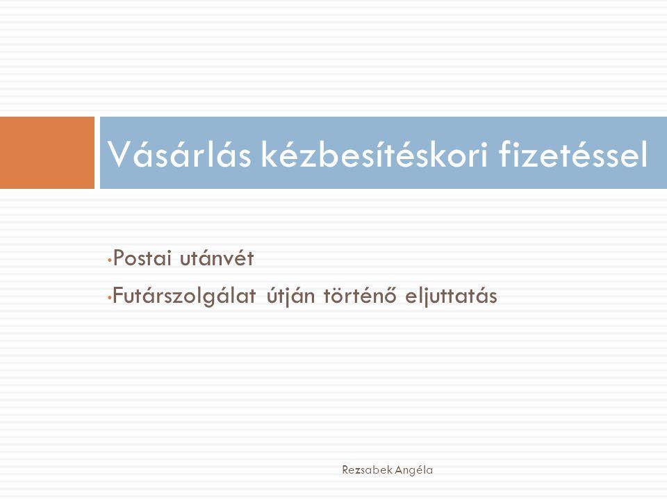 • Postai utánvét • Futárszolgálat útján történő eljuttatás Vásárlás kézbesítéskori fizetéssel Rezsabek Angéla
