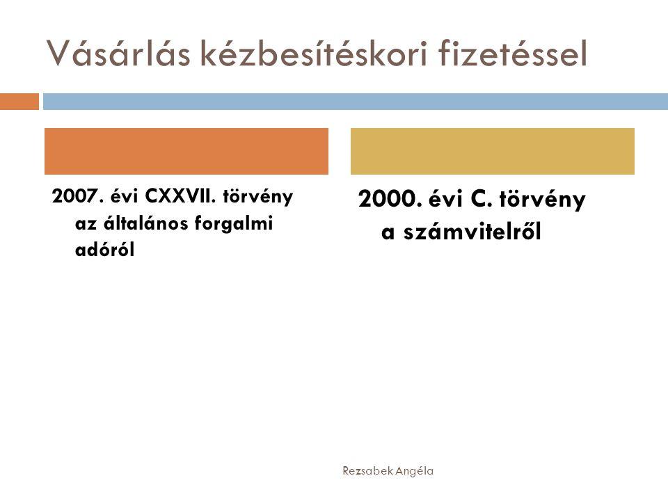Vásárlás kézbesítéskori fizetéssel 2007. évi CXXVII. törvény az általános forgalmi adóról 2000. évi C. törvény a számvitelről Rezsabek Angéla