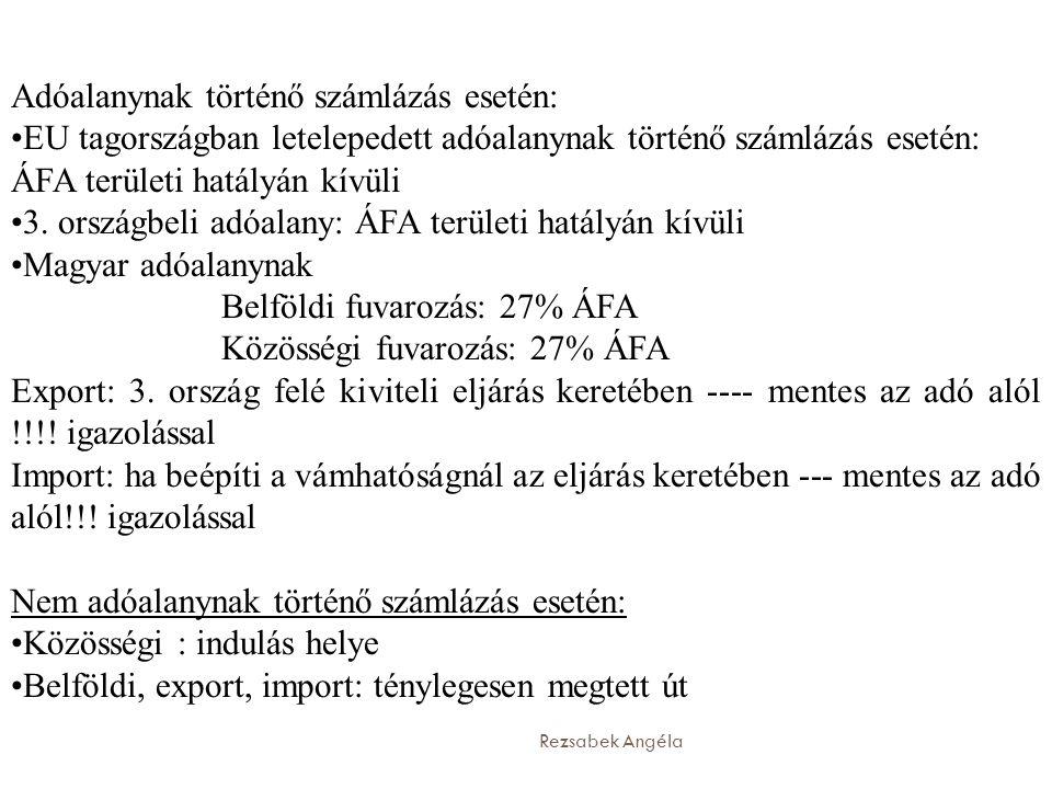 Rezsabek Angéla Adóalanynak történő számlázás esetén: •EU tagországban letelepedett adóalanynak történő számlázás esetén: ÁFA területi hatályán kívüli