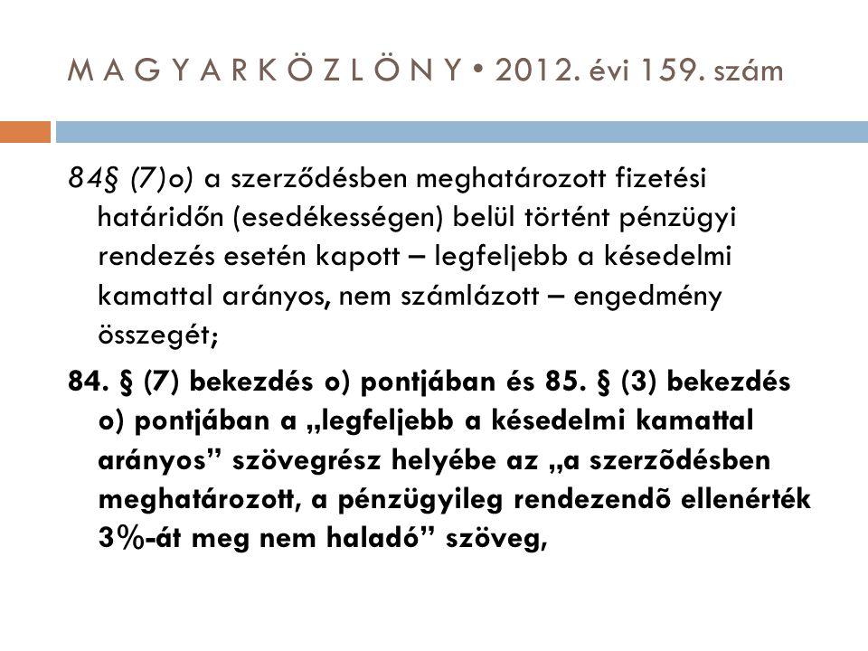 M A G Y A R K Ö Z L Ö N Y • 2012. évi 159. szám 84§ (7)o) a szerződésben meghatározott fizetési határidőn (esedékességen) belül történt pénzügyi rende