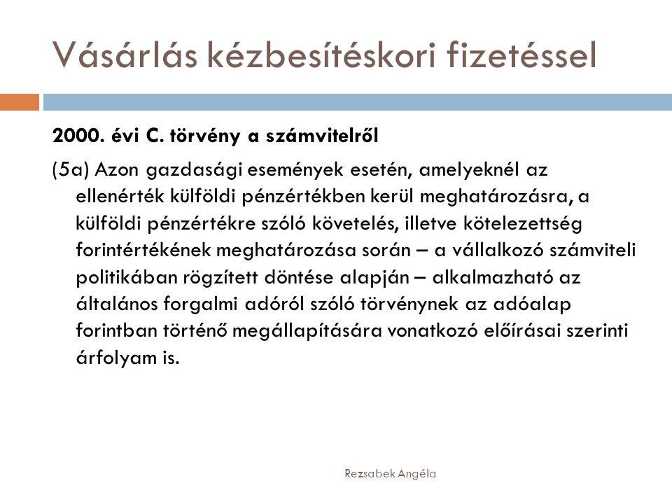 Vásárlás kézbesítéskori fizetéssel Rezsabek Angéla 2000. évi C. törvény a számvitelről (5a) Azon gazdasági események esetén, amelyeknél az ellenérték