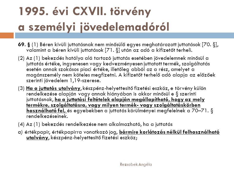 1995. évi CXVII. törvény a személyi jövedelemadóról 69. § (1) Béren kívüli juttatásnak nem minősülő egyes meghatározott juttatások [70. §], valamint a