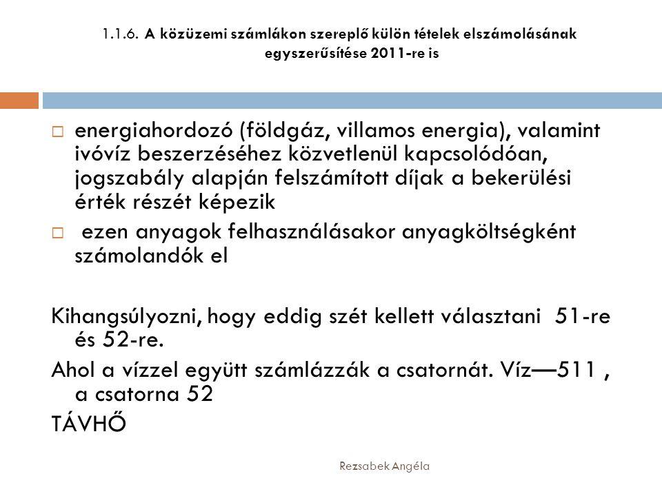 1.1.6. A közüzemi számlákon szereplő külön tételek elszámolásának egyszerűsítése 2011-re is  energiahordozó (földgáz, villamos energia), valamint ivó