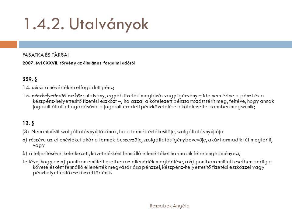 1.4.2. Utalványok Rezsabek Angéla FABATKA ÉS TÁRSAI 2007. évi CXXVII. törvény az általános forgalmi adóról 259. § 14. pénz: a névértéken elfogadott pé