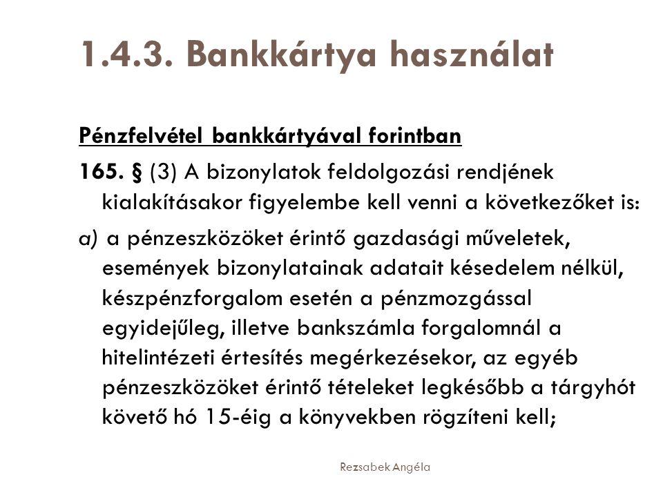 Rezsabek Angéla 1.4.3. Bankkártya használat Pénzfelvétel bankkártyával forintban 165. § (3) A bizonylatok feldolgozási rendjének kialakításakor figyel