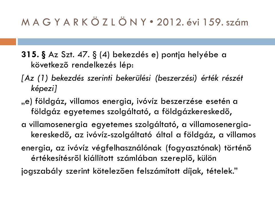 M A G Y A R K Ö Z L Ö N Y • 2012. évi 159. szám 315. § Az Szt. 47. § (4) bekezdés e) pontja helyébe a következõ rendelkezés lép: [Az (1) bekezdés szer