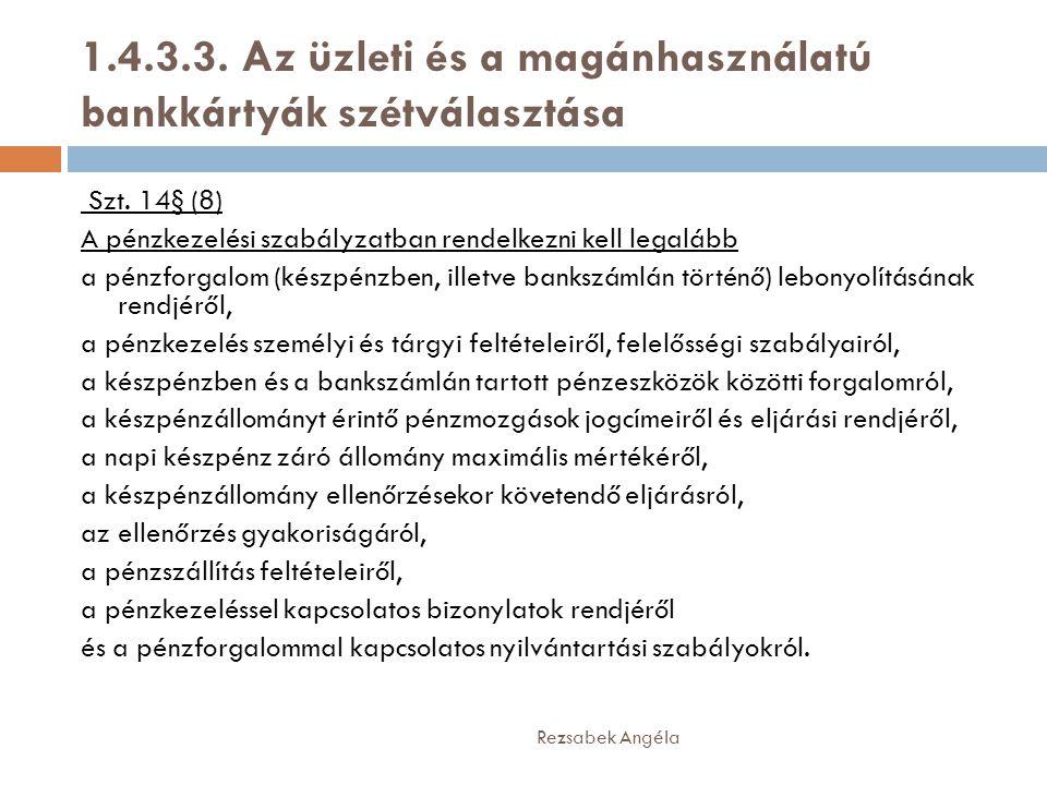 1.4.3.3. Az üzleti és a magánhasználatú bankkártyák szétválasztása Rezsabek Angéla Szt. 14§ (8) A pénzkezelési szabályzatban rendelkezni kell legalább