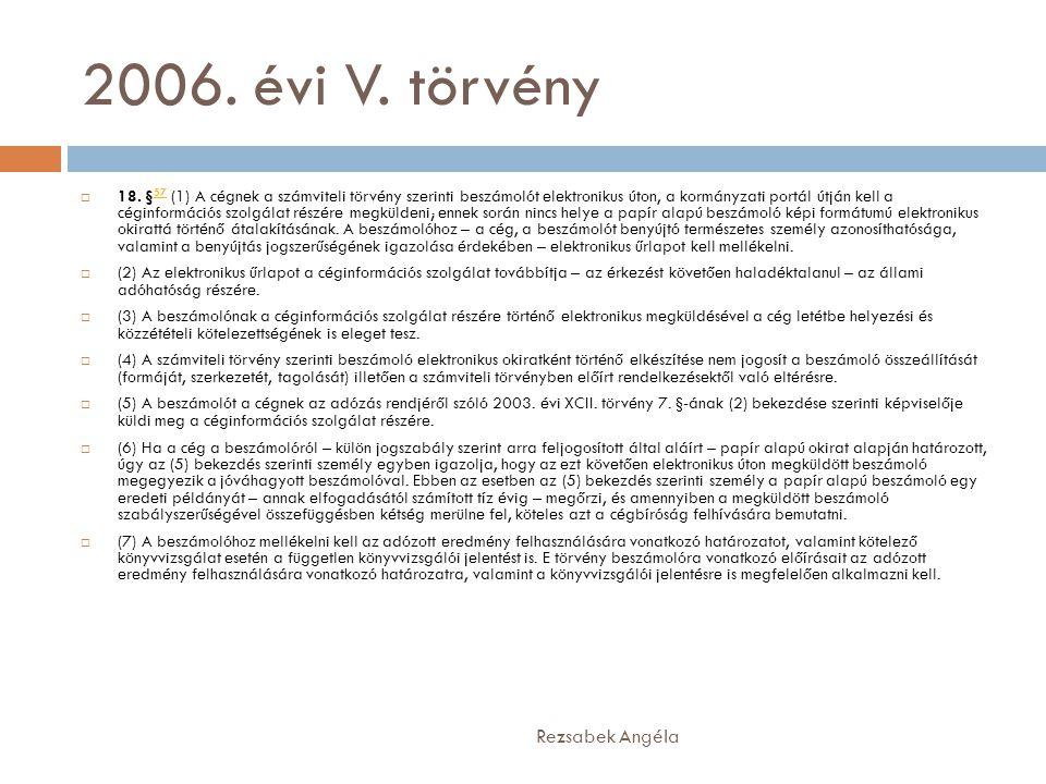 2006. évi V. törvény Rezsabek Angéla  18. § 57 (1) A cégnek a számviteli törvény szerinti beszámolót elektronikus úton, a kormányzati portál útján ke