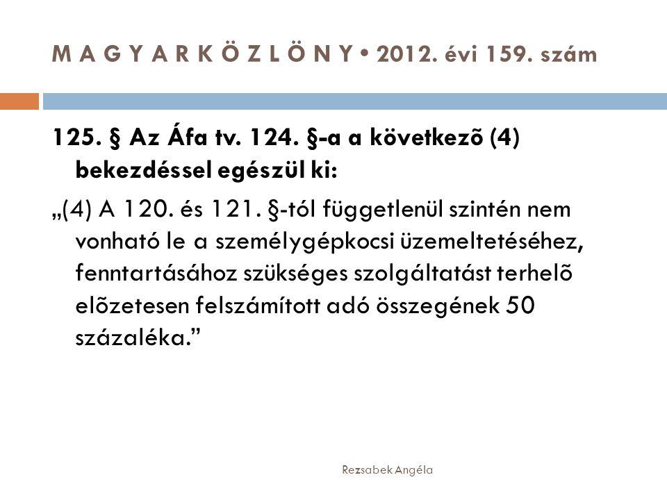"""M A G Y A R K Ö Z L Ö N Y • 2012. évi 159. szám Rezsabek Angéla 125. § Az Áfa tv. 124. §-a a következõ (4) bekezdéssel egészül ki: """"(4) A 120. és 121."""