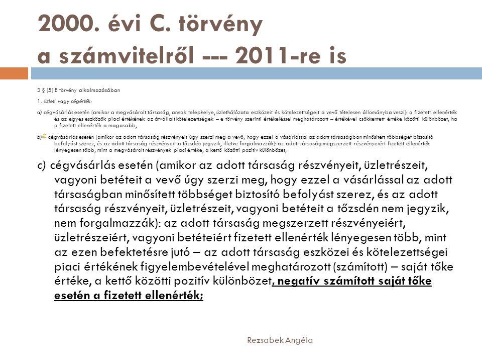 2000. évi C. törvény a számvitelről --- 2011-re is 3 § (5) E törvény alkalmazásában 1. üzleti vagy cégérték: a) cégvásárlás esetén (amikor a megvásáro