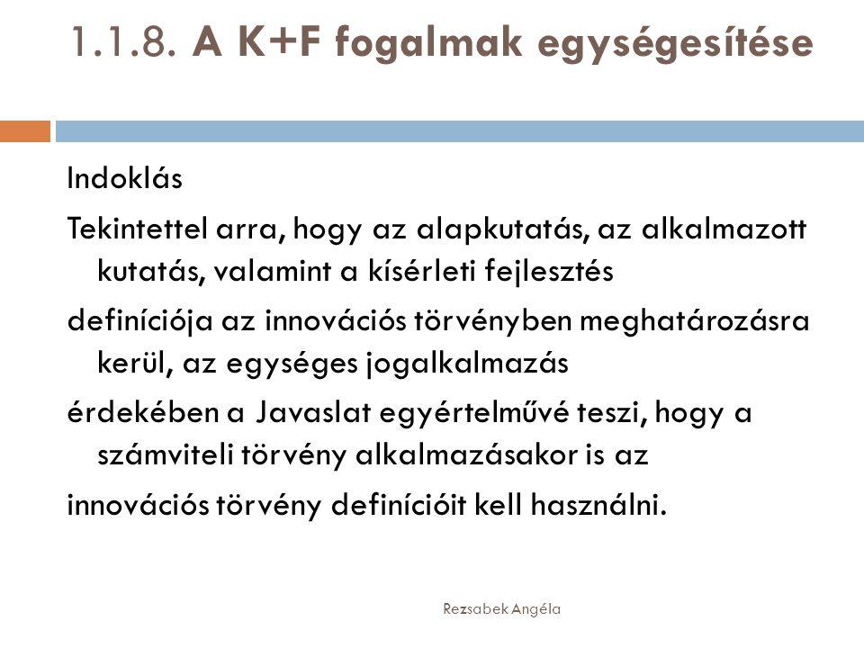 1.1.8. A K+F fogalmak egységesítése Indoklás Tekintettel arra, hogy az alapkutatás, az alkalmazott kutatás, valamint a kísérleti fejlesztés definíciój