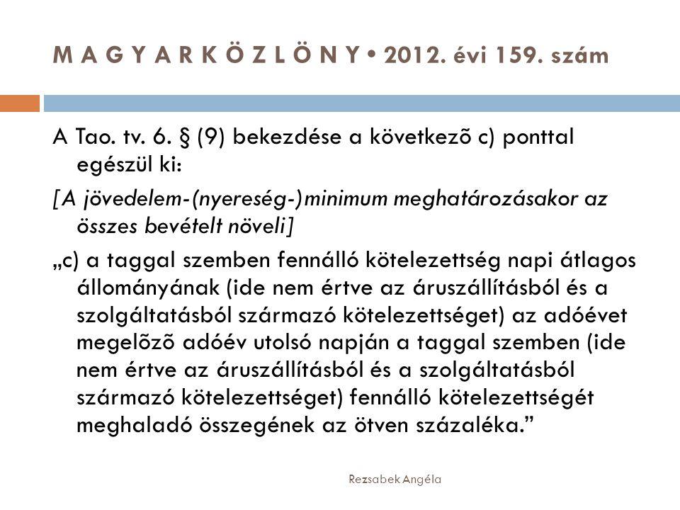 M A G Y A R K Ö Z L Ö N Y • 2012. évi 159. szám Rezsabek Angéla A Tao. tv. 6. § (9) bekezdése a következõ c) ponttal egészül ki: [A jövedelem-(nyeresé