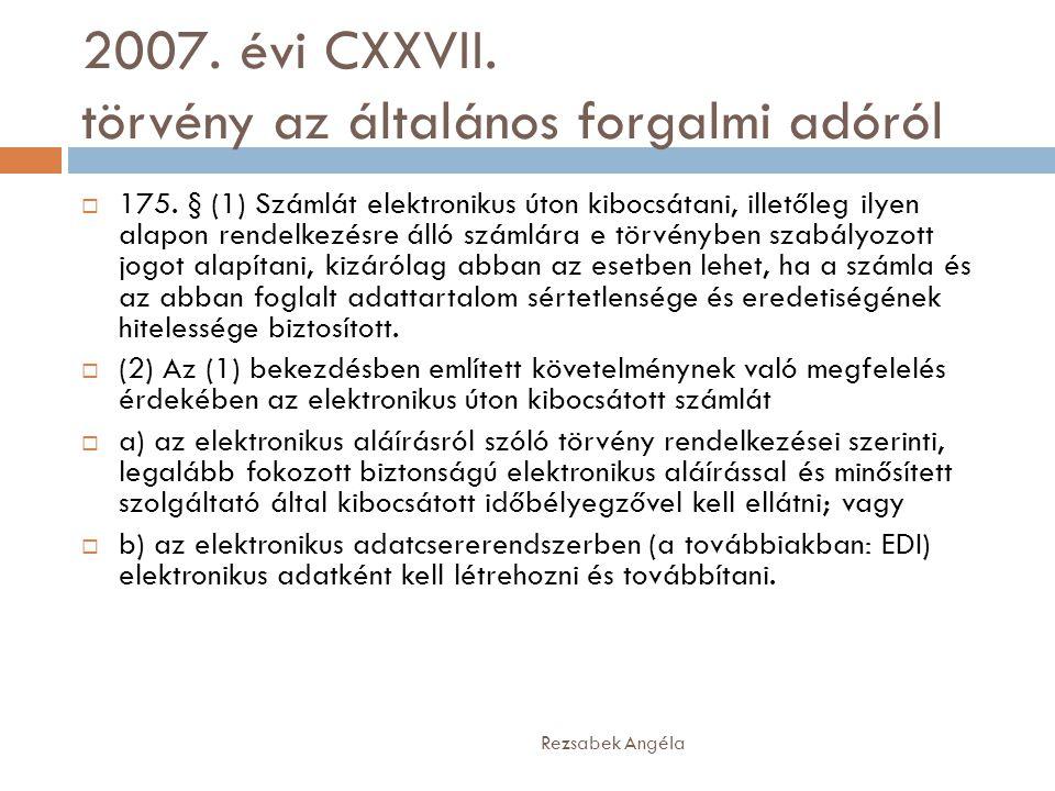 2007. évi CXXVII. törvény az általános forgalmi adóról Rezsabek Angéla  175. § (1) Számlát elektronikus úton kibocsátani, illetőleg ilyen alapon rend