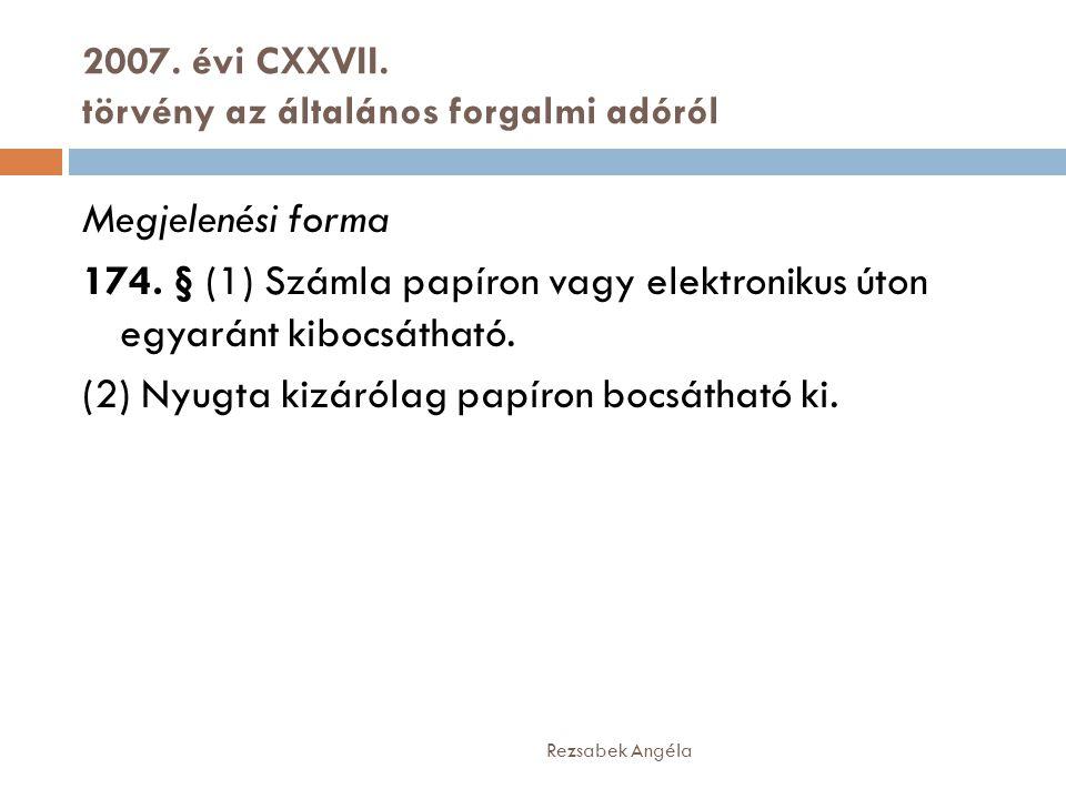 2007. évi CXXVII. törvény az általános forgalmi adóról Rezsabek Angéla Megjelenési forma 174. § (1) Számla papíron vagy elektronikus úton egyaránt kib