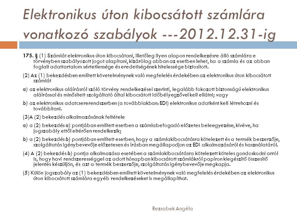 Elektronikus úton kibocsátott számlára vonatkozó szabályok ---2012.12.31-ig Rezsabek Angéla 175. § (1) Számlát elektronikus úton kibocsátani, illetőle