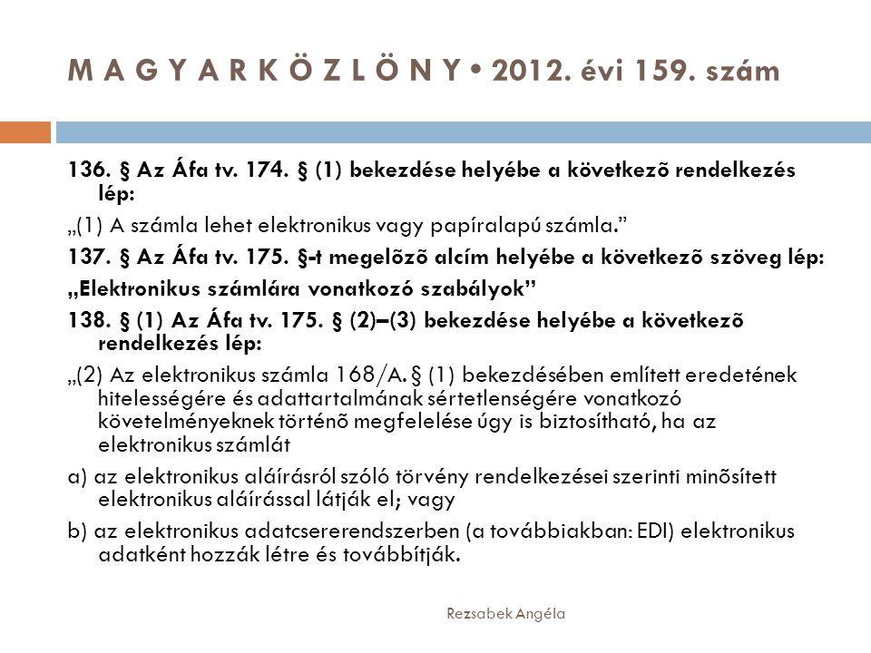 """M A G Y A R K Ö Z L Ö N Y • 2012. évi 159. szám Rezsabek Angéla 136. § Az Áfa tv. 174. § (1) bekezdése helyébe a következõ rendelkezés lép: """"(1) A szá"""