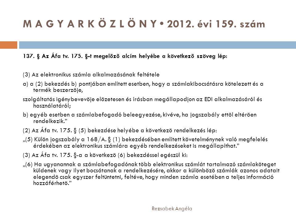 M A G Y A R K Ö Z L Ö N Y • 2012. évi 159. szám Rezsabek Angéla 137. § Az Áfa tv. 175. §-t megelõzõ alcím helyébe a következõ szöveg lép: (3) Az elekt