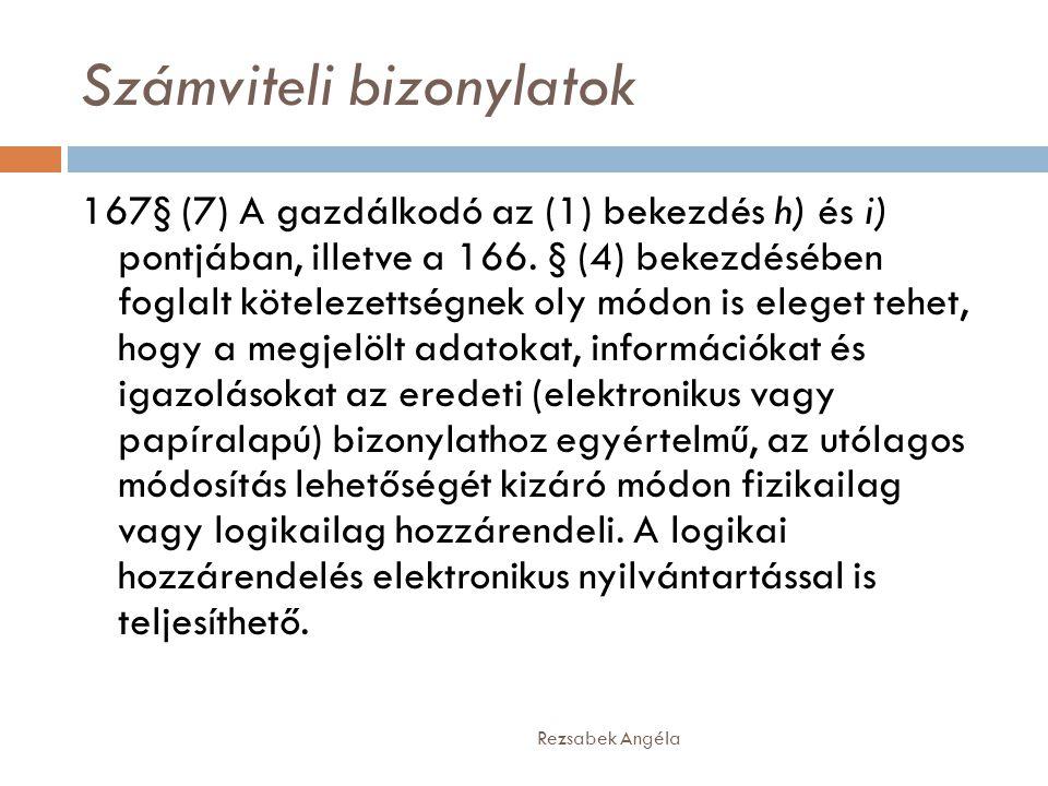 Számviteli bizonylatok Rezsabek Angéla 167§ (7) A gazdálkodó az (1) bekezdés h) és i) pontjában, illetve a 166. § (4) bekezdésében foglalt kötelezetts